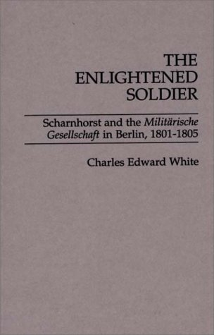Enlightened Soldier Scharnhorst and the Militarische Gesellschaft in Berlin, 1801-1805  1989 9780275929367 Front Cover