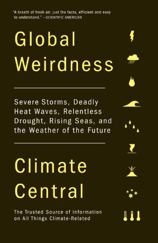 Global Weirdness Severe Storms, Deadly Heat Waves, Relentless Drought, Rising Seas, and the Weather of the Future N/A edition cover