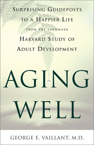 Aging Well Surprising Guideposts to a Happier Life from the Landmark Harvard Study of Adult Development  2002 edition cover