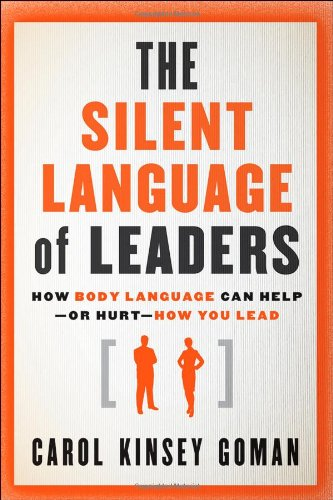 Silent Language of Leaders How Body Language Can Help - Or Hurt - How You Lead  2011 edition cover