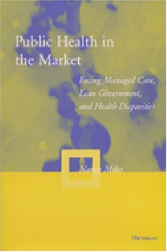 Public Health in the Market Facing Managed Care, Lean Government, and Health Disparities  2000 9780472111367 Front Cover