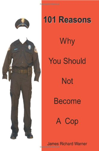 101 Reasons Why You Should Not Become A Cop  N/A 9780595351367 Front Cover