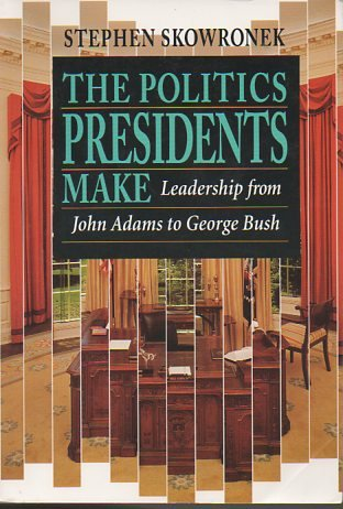 Politics Presidents Make : Leadership from John Adams to George Bush 1st 1997 edition cover