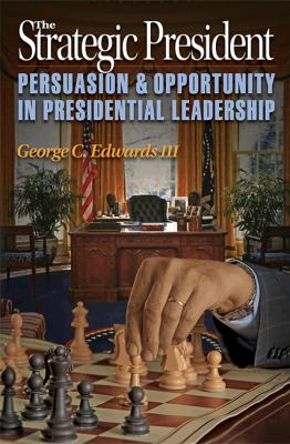 Strategic President Persuasion and Opportunity in Presidential Leadership  2012 edition cover