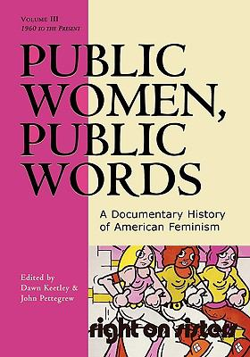 Public Women, Public Words A Documentary History of American Feminism - 1960 to the Present  1997 9780742522367 Front Cover