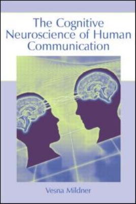 Cognitive Neuroscience of Human Communication   2008 edition cover