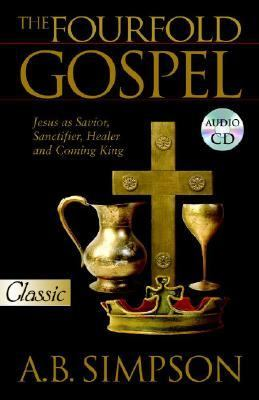 Fourfold Gospel Jesus as Savior, Sanctifier, Healer and Coming King Audio Excerpts CD N/A 9780882703367 Front Cover