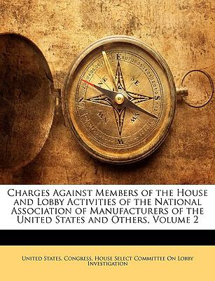 Charges Against Members of the House and Lobby Activities of the National Association of Manufacturers of the United States and Others N/A edition cover