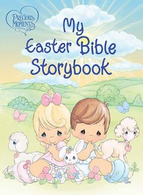 Precious Moments My Easter Bible Storybook  2012 9781400319367 Front Cover