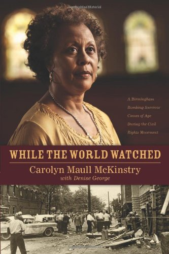 While the World Watched A Birmingham Bombing Survivor Comes of Age During the Civil Rights Movement  2011 9781414336367 Front Cover