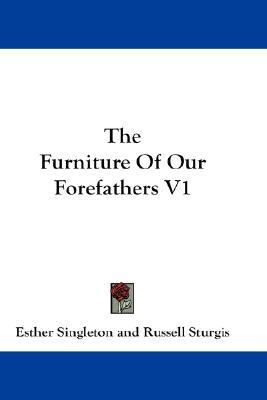 Furniture of Our Forefathers V1 N/A edition cover