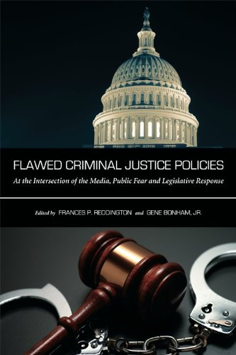 Flawed Criminal Justice Policies At the Intersection of the Media, Public Fear and Legislative Response  2012 edition cover