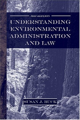 Understanding Environmental Administration and Law  3rd 2006 (Annotated) 9781597260367 Front Cover