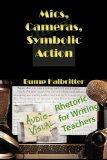 Mics, Cameras, Symbolic Action Audio-Visual Rhetoric for Writing Teachers  2012 edition cover