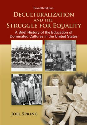 Deculturalization and the Struggle for Equality A Brief History of the Education of Dominated Cultures in the United States 7th 2013 edition cover