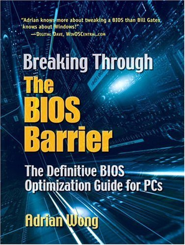 Breaking Through the BIOS Barrier The Definitive BIOS Optimization Guide for PCs  2005 9780131455368 Front Cover