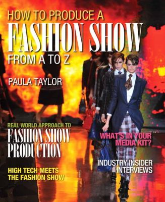 How to Produce a Fashion Show from A to Z   2013 9780132560368 Front Cover