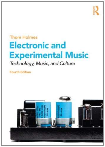 Electronic and Experimental Music Technology, Music, and Culture 4th 2012 (Revised) edition cover