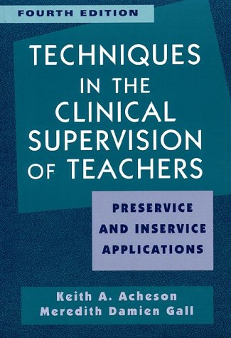 Techniques in the Clinical Supervision of Teachers Preservice and Inservice Applications 4th 1997 (Teachers Edition, Instructors Manual, etc.) 9780471364368 Front Cover