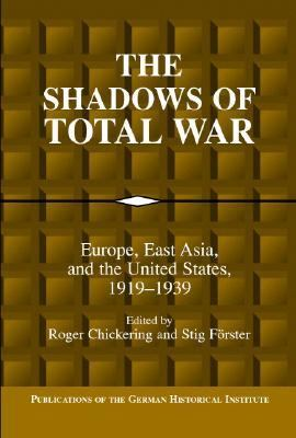 Shadows of Total War Europe, East Asia, and the United States, 1919-1939  2002 9780521812368 Front Cover