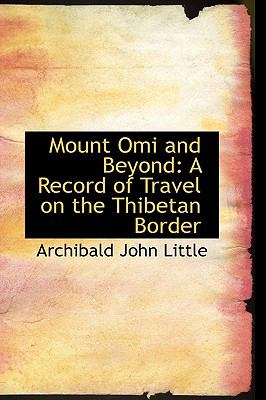 Mount Omi and Beyond : A Record of Travel on the Thibetan Border  2008 edition cover