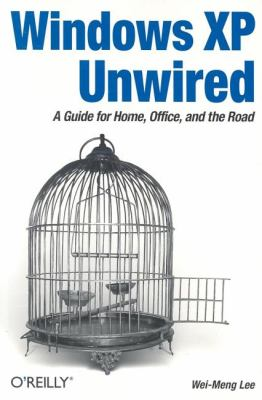 Windows XP Unwired A Guide for Home, Office, and the Road  2003 9780596005368 Front Cover