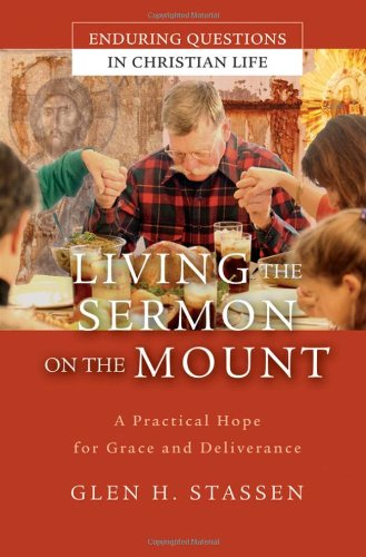Living the Sermon on the Mount A Practical Hope for Grace and Deliverance  2006 9780787977368 Front Cover