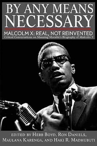 By Any Means Necessary Malcolm X: Real, Not Reinvented  2012 9780883783368 Front Cover