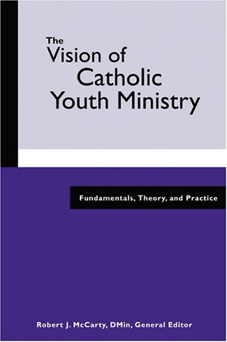 Vision of Catholic Youth Ministry Fundamentals, Theory, and Practice  2005 edition cover