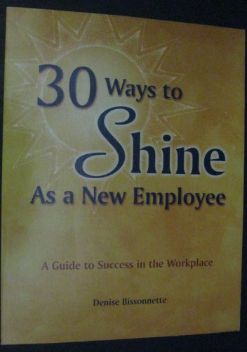 30 Ways to Shine As a New Employee : A Guide to Success in the Workplace 1st 1999 edition cover