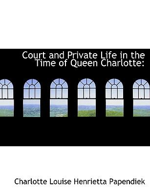 Court and Private Life in the Time of Queen Charlotte N/A 9781115263368 Front Cover