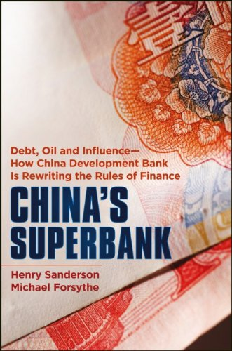 China's Superbank Debt, Oil and Influence - How China Development Bank Is Rewriting the Rules of Finance  2012 edition cover
