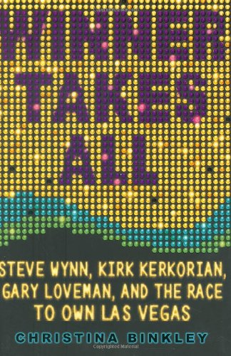 Winner Takes All Steve Wynn, Kirk Kerkorian, Gary Loveman, and the Race to Own Las Vegas  2008 9781401302368 Front Cover