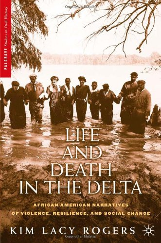 Life and Death in the Delta African American Narratives of Violence, Resilience, and Social Change  2006 9781403960368 Front Cover