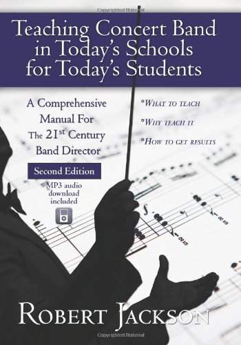 Teaching Concert Band in Today's Schools for Today's Students A Comprehensive Manual for the 21st Century Band Director  2010 edition cover