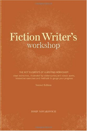 Fiction Writer's Workshop The Key Elements of a Writing Workshop - Clear Instruction, Illustrated by Contemporary and Classic Works,Innovative Exercises and Methods to Guage Your Progress 2nd 2008 (Revised) edition cover