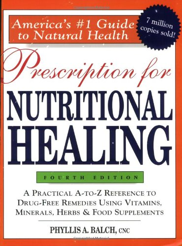 Prescription for Nutritional Healing A Practical a-to-z Reference to Drug-Free Remedies Using Vitamins, Minerals, Herbs and Food Supplements 4th 2006 edition cover