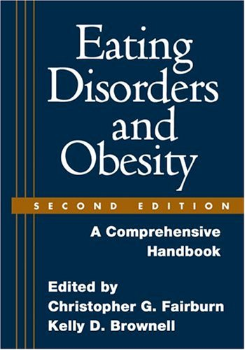 Eating Disorders and Obesity A Comprehensive Handbook 2nd 2002 (Handbook (Instructor's)) edition cover