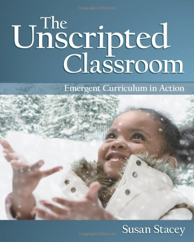 Unscripted Classroom Emergent Curriculum in Action  2011 edition cover