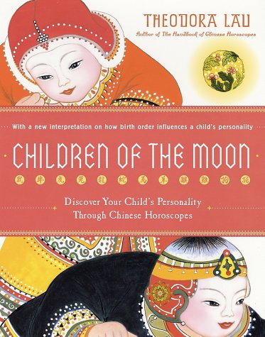 Children of the Moon Discover Your Child's Personality Through Chinese Horoscopes  2002 9780060938369 Front Cover