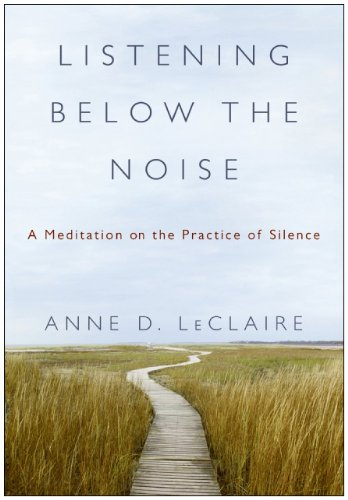 Listening below the Noise The Transformative Power of Silence N/A edition cover