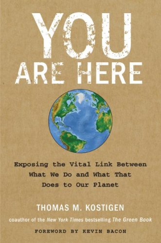 You Are Here Exposing the Vital Link Between What We Do and What That Does to Our Planet  2008 9780061580369 Front Cover