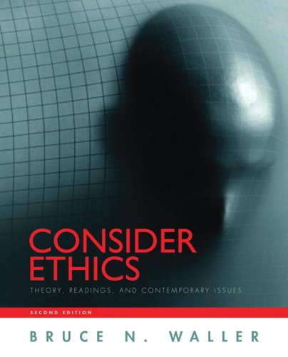 Consider Ethics Theory, Readings, and Contemporary Issues 2nd 2008 9780205539369 Front Cover