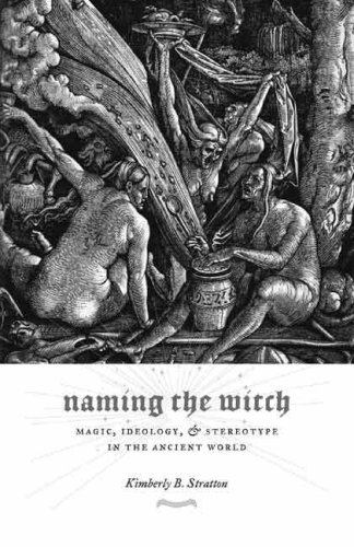Naming the Witch Magic, Ideology, and Stereotype in the Ancient World  2007 9780231138369 Front Cover
