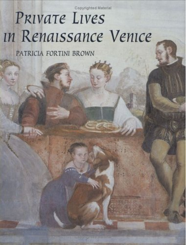 Private Lives in Renaissance Venice Art, Architecture, and the Family  2004 edition cover