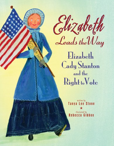 Elizabeth Leads the Way Elizabeth Cady Stanton and the Right to Vote N/A edition cover