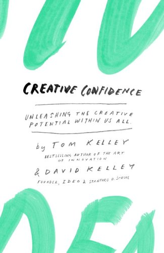 Creative Confidence Unleashing the Creative Potential Within Us All  2013 9780385349369 Front Cover