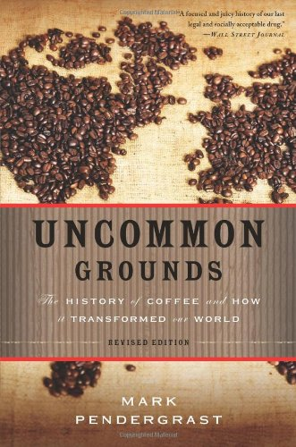 Uncommon Grounds The History of Coffee and How It Transformed Our World 2nd 2010 (Revised) edition cover
