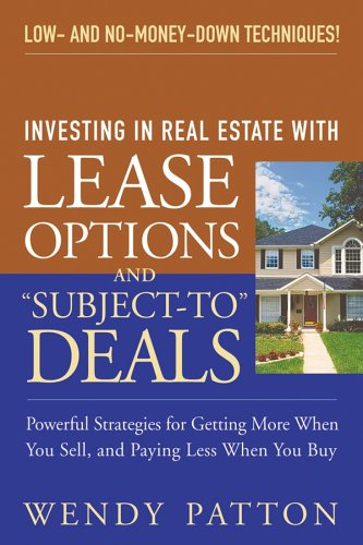 Investing in Real Estate with Lease Options and Subject-To Deals Powerful Strategies for Getting More When You Sell, and Paying Less When You Buy  2005 edition cover