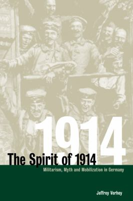 Spirit Of 1914 Militarism, Myth, and Mobilization in Germany  2006 9780521026369 Front Cover